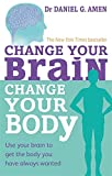 Change Your Brain, Change Your Body: Use...