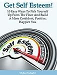 Get Self Esteem! 10 Easy Ways To Pick...