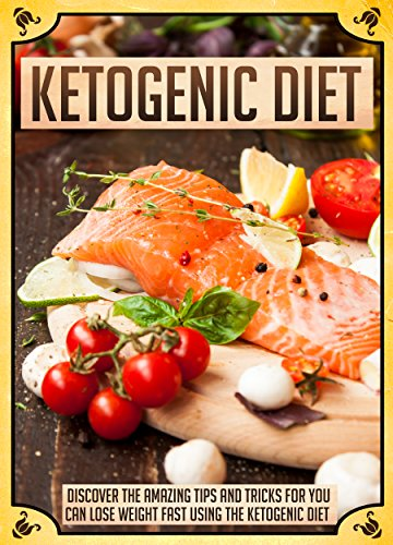 Ketogenic Diet: Discover The Amazing Tips And Tricks For You To Lose Weight Fast Using The Ketogenic Diet (Ketogenic diet for weight loss, Ketogenic diet ... Ketogenic diet recipes, Ketogenic diet pl) by Mary Clarkshire