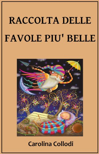 Carolina Collodi - RACCOLTA DELLE FAVOLE PIU' BELLE (Italian Edition)