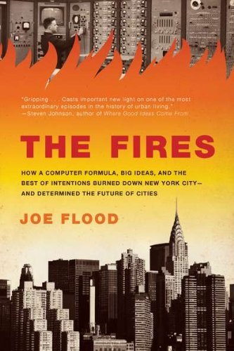 The Fires: How a Computer Formula, Big Ideas, and the Best of Intentions Burned Down New Yo rk City--and Determined the Future of Cities by Joe Flood (2011-04-05)