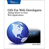 GIS for Web Developers: Adding 'Where' to Your Web Applications ~ Scott Davis