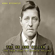 The He She Killer: The True Story of Eugenia Falleni Audiobook by Anna Michaels Narrated by M.G. Jones