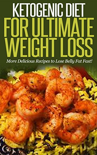 Ketogenic Diet for Ultimate Weight Loss: More Delicious Recipes to Lose Belly Fat Fast! [ ketogenic diet plan, ketogenic menu, ketogenic recipes, low carb ... weight loss, ketogenic recipes Book 2) by Steven Ballinger