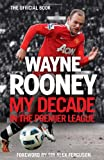 Wayne Rooney Wayne Rooney: My Decade in the Premier League