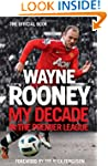 Wayne Rooney: My Decade in the Premie...