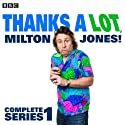 Thanks a Lot, Milton Jones!: Complete Series 1  by Milton Jones Narrated by Milton Jones, Tom Goodman-Hill, Josie Lawrence, Dan Tetsell, Be Willbon