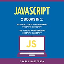 JavaScript: 2 Books in 1: Beginner's Guide + Tips and Tricks to Programming Code with JavaScript Audiobook by Charlie Masterson Narrated by Keith McCarthy