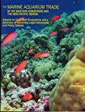 img - for The Marine Aquarium Trade in the Western Hemisphere and The Indo-Pacific Region - Impacts on Coral Reef Ecosystems and a Summary of Governing Legal Instruments and Policy Options book / textbook / text book