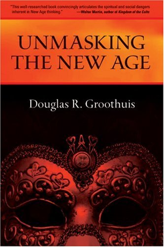 Unmasking the New Age, DOUGLAS R. GROOTHUIS