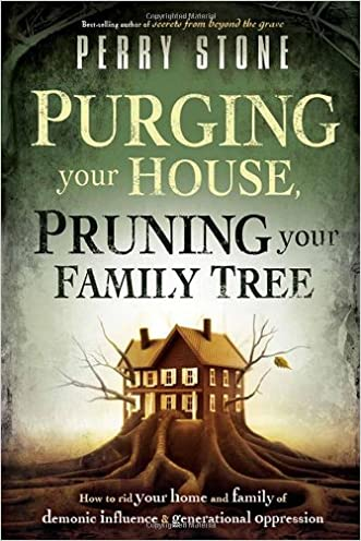Purging Your House, Pruning Your Family Tree: How to Rid Your Home and Family of Demonic Influence and Generational Oppression written by Perry Stone