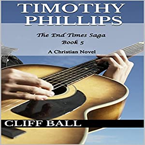 Timothy Phillips: The End Times Saga, Book 5 | [Cliff Ball]