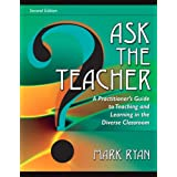 Ask The Teacher: A Practitioner's Guide to Teaching and Learning in the Diverse Classroom (2nd Edition) ~ Mark Ryan