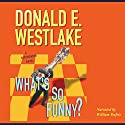 What's So Funny? Audiobook by Donald E. Westlake Narrated by William Dufris