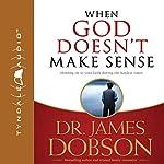 When God Doesn't Make Sense | James C. Dobson