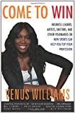 Come to Win: Venus and Friends on Life Lessons Beyond the Playing Field