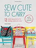 Sew Cute to Carry: 12 Stylish Bag Patterns for Handbags, Purses and Totes