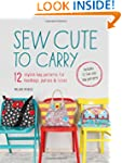 Sew Cute to Carry: 12 Stylish Bag Pat...