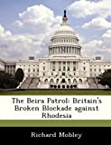 img - for The Beira Patrol: Britain's Broken Blockade against Rhodesia by Richard Mobley (2012-11-21) book / textbook / text book