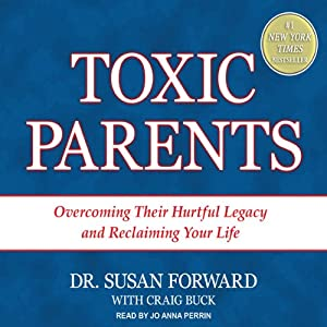 Toxic Parents: Overcoming Their Hurtful Legacy and Reclaiming Your Life | [Craig Buck, Susan Forward]