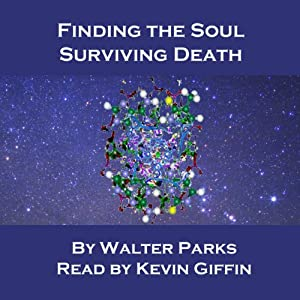 Finding the Soul, Surviving Death | [Walter Parks]