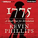 1775: A Good Year for Revolution (       UNABRIDGED) by Kevin Phillips Narrated by Arthur Morey
