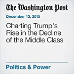 Charting Trump's Rise in the Decline of the Middle Class | Dan Balz