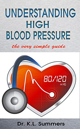LOWERING HIGH BLOOD PRESSURE (HIGH BLOOD PRESSURE BOOKS SERIES) (DR. SUMMERS' THE SIMPLE GUIDE) by Dr. K.L Summers