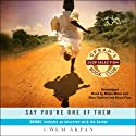 Say You're One of Them (       UNABRIDGED) by Uwem Akpan Narrated by Robin Miles, Dion Graham