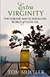 img - for Extra Virginity: The Sublime and Scandalous World of Olive Oil by Mueller, Tom (2013) Paperback book / textbook / text book