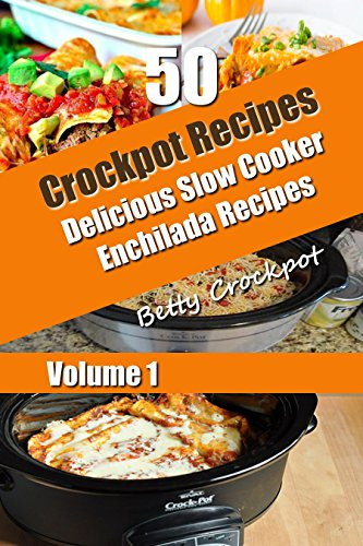 Crockpot Recipes - 50 Delicious Slow Cooker Enchilada Recipes - Enchilada Cookbook - Slow Cooking - Crockpot Cooking - Crockpot Cookbook - Slow Cooker ... (Slow Cooker Recipes - Recipe Junkies) by Betty Crockpot