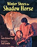 Winter Shoes for Shadow Horse (156397472X) by High, Linda Oatman