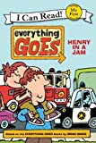 Everything Goes: Henry in a Jam (My First I Can Read)
