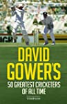 David Gower's 50 Greatest Cricketers...
