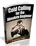 COLD CALLING FOR THE ABSOLUTE BEGINNER