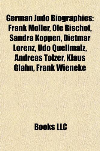 German Judo Biography Introduction: Frank Möller, Ole Bischof, Sandra Köppen, Dietmar Lorenz, Udo Quellmalz, Andreas Tölzer, Klaus Glahn