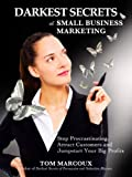 img - for Darkest Secrets of Small Business Marketing: Stop Procrastinating, Attract Customers and Jumpstart Your Big Profits (Darkest Secrets by Tom Marcoux) book / textbook / text book