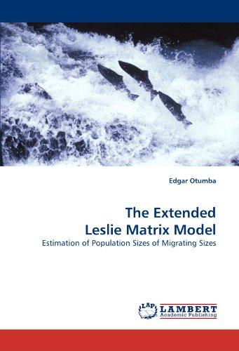 The Extended Leslie Matrix Model: Estimation of Population Sizes of Migrating Sizes (Matrix Population Models compare prices)