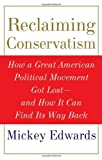img - for Reclaiming Conservatism: How a Great American Political Movement Got Lost--And How It Can Find Its Way Back [Hardcover] [2008] (Author) Mickey Edwards book / textbook / text book