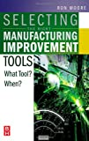 echange, troc Ron Moore - Selecting The Right Manufacturing Inprovement Tools: What Tool? When?