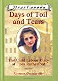 Days of Toil and Tears: The Child Labour Diary of Flora Rutherford (Dear Canada Series)