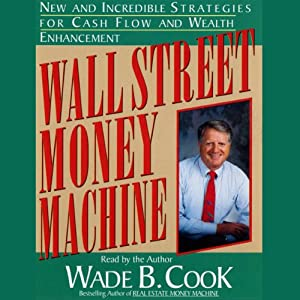 Wall Street Money Machine: New and Incredible Strategies for Cash Flow and Wealth Enhancement | [Wade B. Cook]
