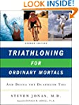 Triathloning For Ordinary Mortals 2e
