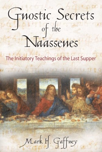 Gnostic Secrets of the Naassenes The Initiatory Teachings of the Last Supper089281747X
