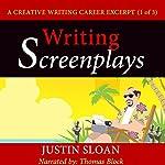 Writing Screenplays: A Creative Writing Career Excerpt (Creative Writing Career Excerpts, Book 1) | Justin Sloan