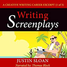 Writing Screenplays: A Creative Writing Career Excerpt (Creative Writing Career Excerpts, Book 1) (       UNABRIDGED) by Justin Sloan Narrated by Thomas Block