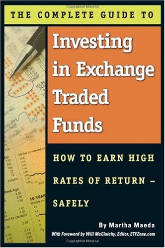 The Complete Guide to Investing in Exchange Traded Funds: How to Earn High Rates of Returns- Safely