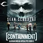 Containment: Alaskan Undead Apocalypse, Book 2 (       UNABRIDGED) by Sean Schubert Narrated by Daniel May
