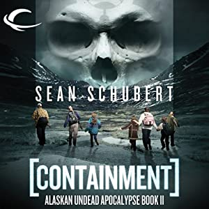 Containment: Alaskan Undead Apocalypse, Book 2 | [Sean Schubert]
