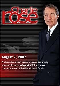 Charlie Rose - Credit Squeeze/Kofi Annan/Nassim Nicholas Taleb  (August 7, 2007)